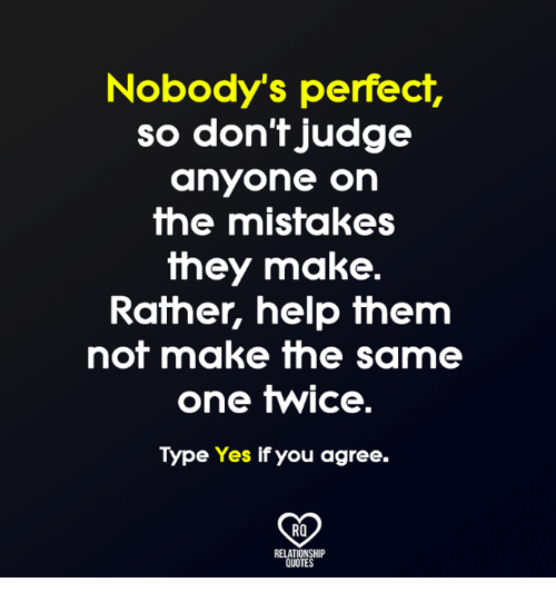 Nobodys Perfect So Dont Judge Anyone On The Mistakes They Make
