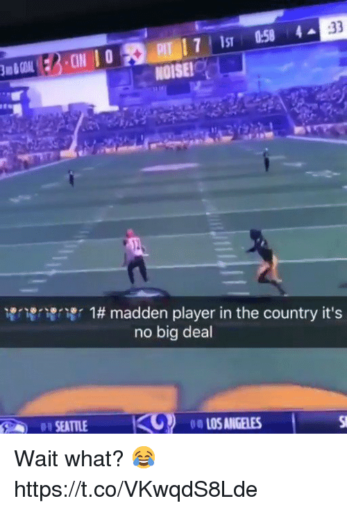 Blackpeopletwitter, Los Angeles, and Player: NOISE!  www1r 1# madden player in the country it's  no big deal  SEATLEI0SANGELES  LOS ANGELES Wait what? 😂 https://t.co/VKwqdS8Lde