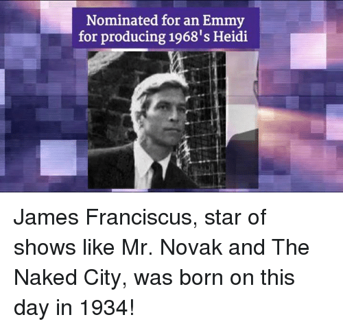 Memes, 🤖, and Emmys: Nominated for an Emmy  for producing 1968's Heidi James Franciscus, star of shows like Mr. Novak and The Naked City, was born on this day in 1934!