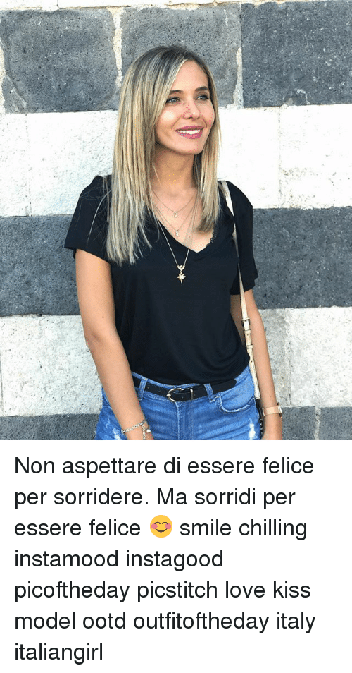 Love, Memes, and Kiss: Non aspettare di essere felice per sorridere. Ma sorridi per essere felice 😊 smile chilling instamood instagood picoftheday picstitch love kiss model ootd outfitoftheday italy italiangirl