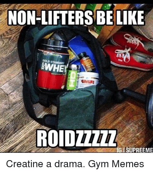 Be Like, Gym, and Memes: NON-LIFTERS BE LIKE  88  BWHE  ROIDZZZZZ  IG ISOPREEME Creatine a drama.