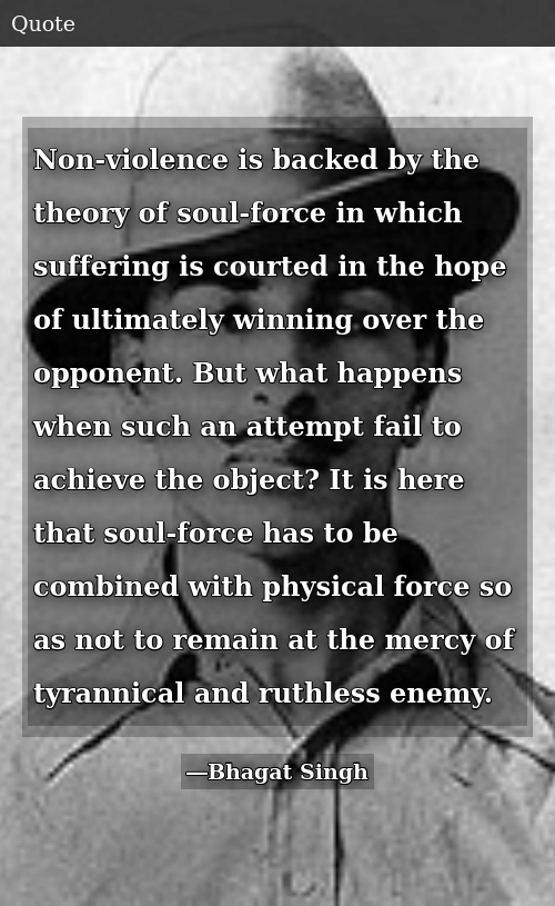 SIZZLE: Non-violence is backed by the theory of soul-force in which suffering is courted in the hope of ultimately winning over the opponent. But what happens when such an attempt fail to achieve the object? It is here that soul-force has to be combined with physical force so as not to remain at the mercy of tyrannical and ruthless enemy.