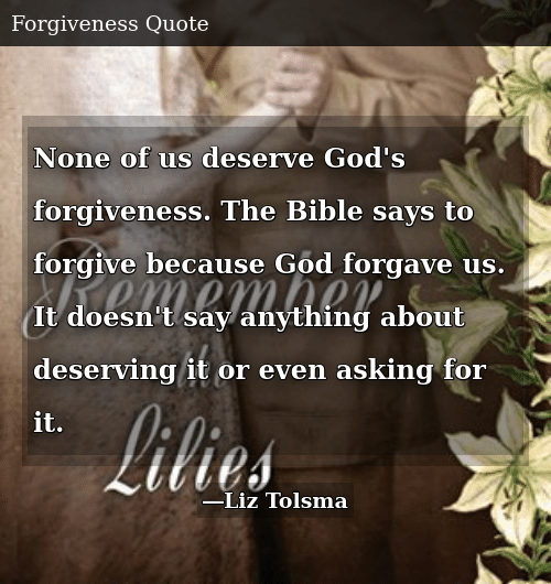None of Us Deserve God's Forgiveness the Bible Says to