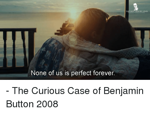 Memes, Benjamin Button, and 🤖: None of us is perfect forever.  BEST MOVIE LINES - The Curious Case of Benjamin Button 2008