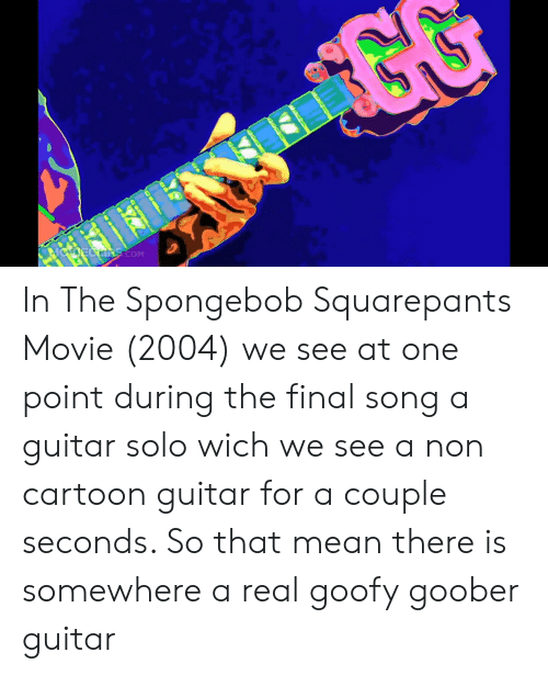 Noneohinscom In The Spongebob Squarepants Movie 2004 We See At One Point During The Final Song A Guitar Solo Wich We See A Non Cartoon Guitar For A Couple Seconds So That