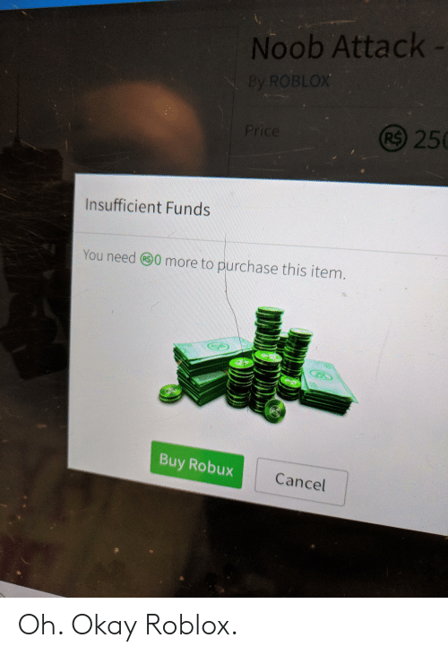 Noob Attack 250 Insufficient Funds You Need 30 More To - roblox buy robux limited u for
