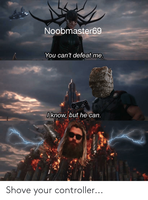 Noobmaster69 You Can't Defeat Me 0 Know but He Can Shove Your