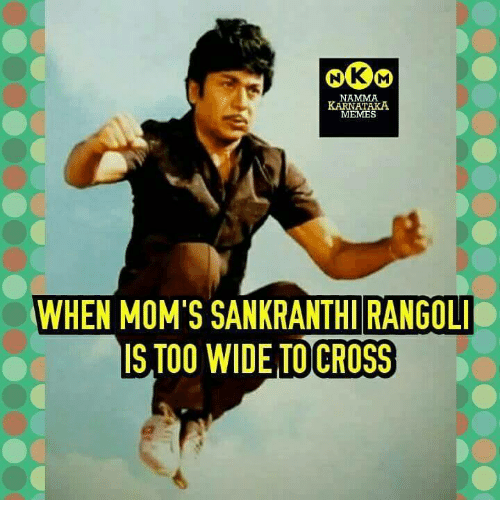 nook m namma karnataka memes when moms rangoli is too 12021162 nook m namma karnataka memes when mom's rangoli is too wide to