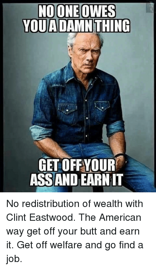 noone owes you adamn thing get offyour assand earn it 15613805 ✅ 25 best memes about get off your butt get off your butt memes