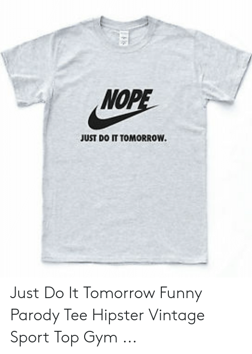 3a44735ce1b4 NOP JUST DO IT TOMORROW Just Do It Tomorrow Funny Parody Tee Hipster ...