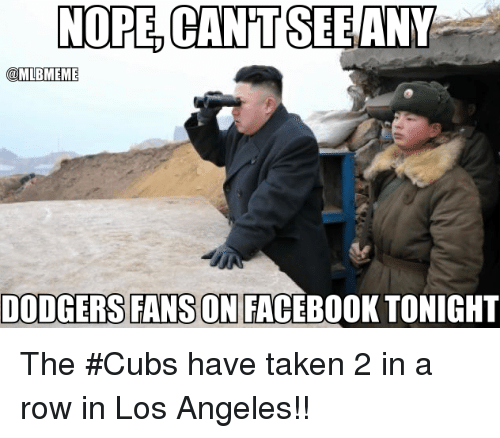 Dodgers, Mlb, and Taken: NOPE CANTSEE ANY  @MLBIMEME  DODGERS FANSONIFACEBOOK TONIGHT The #Cubs have taken 2 in a row in Los Angeles!!