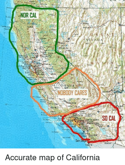 NOR CAL en Ente Duiy NOBODY CARES SO CAL Jele Accurate Map of