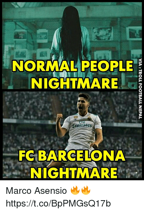 Barcelona, Memes, and FC Barcelona: NORAL PEOPLE  NIGHTMARE  2  mirates  FC BARCELONA  NIGHTMARE Marco Asensio 🔥🔥 https://t.co/BpPMGsQ17b