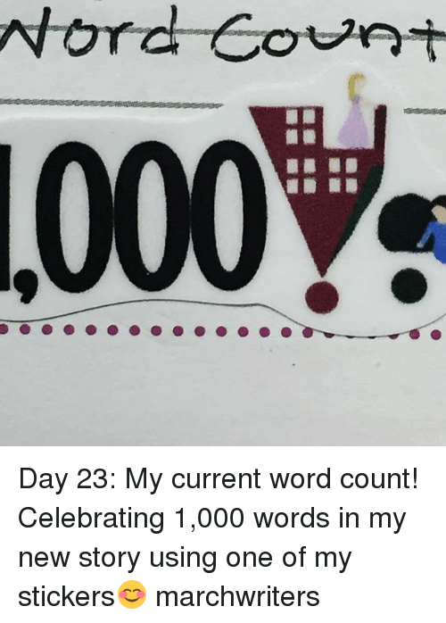 Nord Count Day My Current Word Count Celebrating Words In - 23 new words