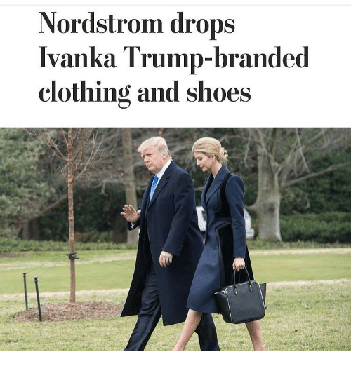nordstrom drops ivanka trump branded clothing and shoes 13681560 nordstrom drops ivanka trump branded clothing and shoes meme on me me