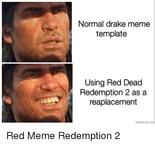 Normal Drake Meme Template Using Red Dead Redemption 2 As A
