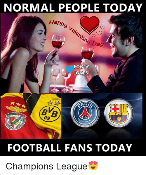 Memes, 🤖, and Footie: NORMAL PEOPLE TODAY  Happy  entine Day  FOOTY  JOKES  FOOTBALL FANS TODAY Champions League😍