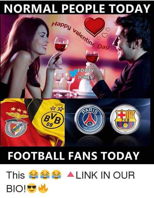 Memes, 🤖, and Saint: NORMAL PEOPLE TODAY  Happy  valentine pay  FOOTY  JOKES  FC B  09  SAINT  GERMAN  FOOTBALL FANS TODAY This 😂😂😂 🔺LINK IN OUR BIO!😎🔥