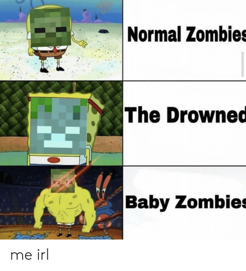 Normal Zombies The Drowned Baby Zombie Me Irl Zombies Meme On Me Me