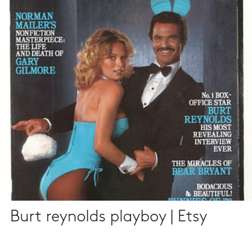 Beautiful, Life, and Bear: NORMAN  MAILER'S  NONFICTION  MASTERPIECE:  THE LIFE  AND DEATH OF  GARY  GILMORE  No. 1 BOX-  OFFICE STAR  BURT  REYNOLDS  HIS MOST  REVEALING  INTERVIEW  EVER  THE MIRACLES OF  BEAR BRYANT  BODACIOUS  & BEAUTIFUL! Burt reynolds playboy   Etsy