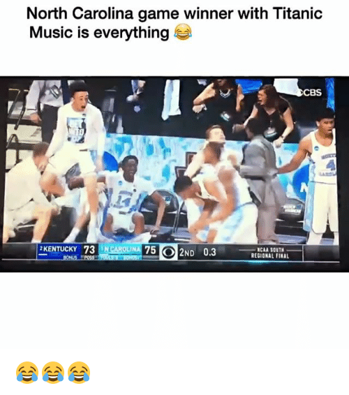 Funny, Carolina, and Musical: North Carolina game winner with Titanic  Music is everything  CBS  CAROLINA 75 O2ND 0.3  KENTUCKY 73 NCAA SOUTH  REGIONAL FINAL 😂😂😂