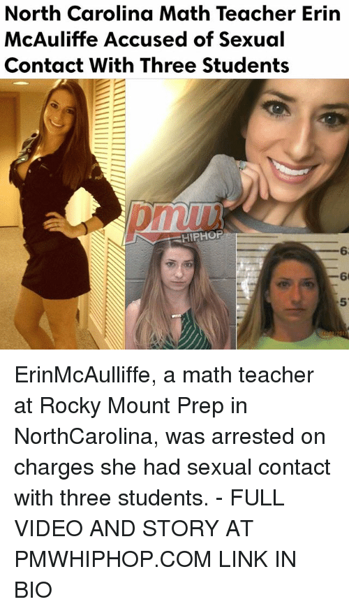 Memes, Rocky, and Teacher: North Carolina Math Teacher Erin  McAuliffe Accused of sexual  Contact With Three Students  HIPHOP ErinMcAulliffe, a math teacher at Rocky Mount Prep in NorthCarolina, was arrested on charges she had sexual contact with three students. - FULL VIDEO AND STORY AT PMWHIPHOP.COM LINK IN BIO