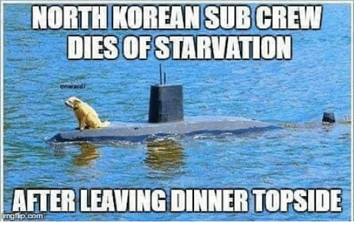 Memes, Korean, and 🤖: NORTH KOREAN SUB CREW  DIES OF STARVATION  AFTER LEAVING DINNER TOPSIDE