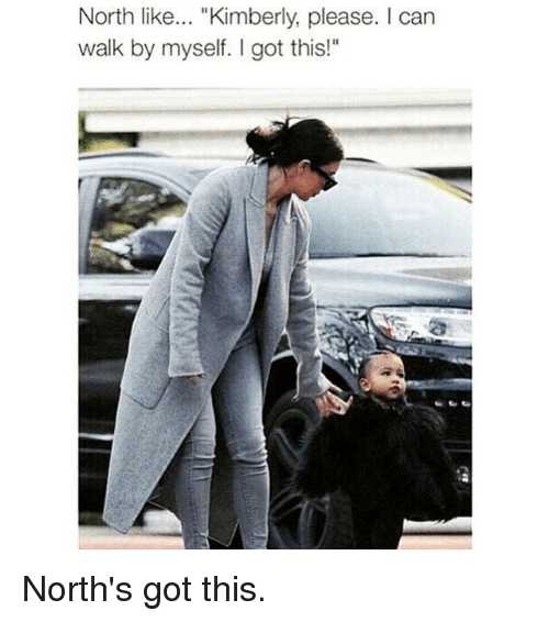 "Kardashian, Celebrities, and Kimber: North like  ""Kimberly, please. can  walk by myself. got this!"" North's got this."