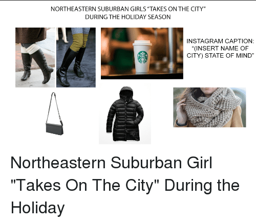 """Girls, Instagram, and Starter Packs: NORTHEASTERN SUBURBAN GIRLS """"TAKES ON THE CITY""""  DURING THE HOLIDAY SEASON  INSTAGRAM CAPTION:  """"(INSERT NAME OF  CITY) STATE OF MIND"""""""