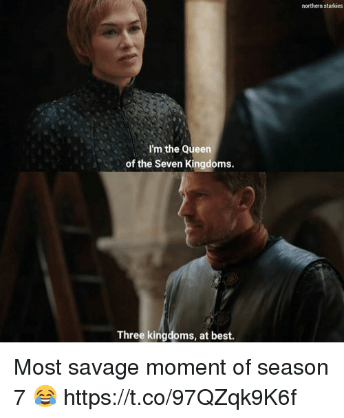 Savage, Queen, and Best: northern starkies  I'm the Queen  of the Seven Kingdoms.  Three kingdoms, at best. Most savage moment of season 7 😂 https://t.co/97QZqk9K6f
