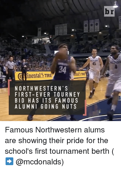 Sports, Northwestern, and Pride: NORTHWESTERN' S  FIRST-EVER TOURNEY  BID HAS ITS FAMOUS  ALUMNI GOING NUT S  br Famous Northwestern alums are showing their pride for the school's first tournament berth (➡️ @mcdonalds)