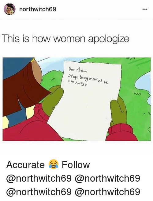 Arthur, Memes, and Women: northwitch69  This is how women apologize  Pear Arthur  stop being mad at m. Accurate 😂 Follow @northwitch69 @northwitch69 @northwitch69 @northwitch69