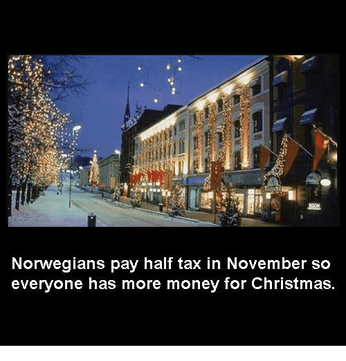 Christmas, Memes, and Money: Norwegians pay half tax in November so  everyone has more money for Christmas.