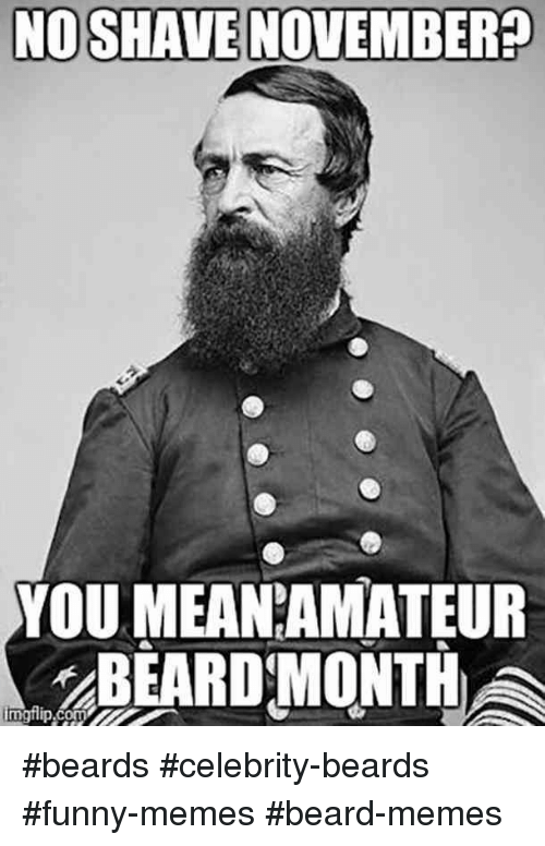 Noshave November You Meaneamateur Beardmonth Beards Celebrity