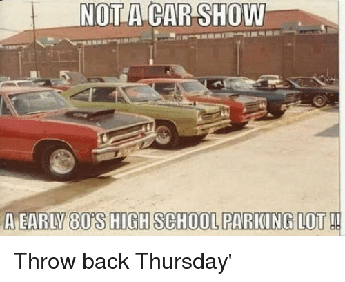 80s, School, and Back: NOT A CAR SHOW  A EARLV 80'S HIGH SCHOOL PARKING LOT ! Throw back Thursday'