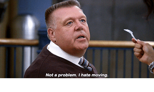 Moving, Hate, and Problem: Not a problem. I hate moving