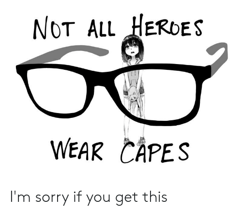 Anime, Sorry, and All: NOT ALL HERbES  WEAR CAPES I'm sorry if you get this