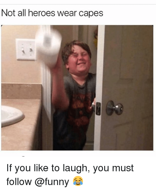 Funny, Memes, and Heroes: Not all heroes wear capes  3 If you like to laugh, you must follow @funny 😂