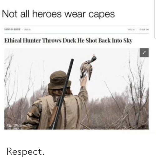 Respect, Duck, and Heroes: Not all heroes wear capes  NEWSIN BRIEF 92115  Ethical Hunter Throws Duck He Shot Back Into Sky Respect.