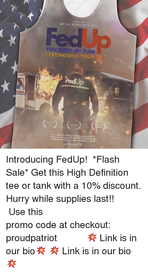 Superior NOT ALL HEROES WEAR CAPES YOU Bus MY FLAG I EXTINGUISH YOUR BEST ACTOR  Introducing FedUp! ⠀⠀⠀⠀⠀⠀ *Flash Sale* Get This High Definition Tee Or Tank  ...
