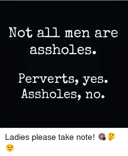 Site question All men are assholes apologise, but