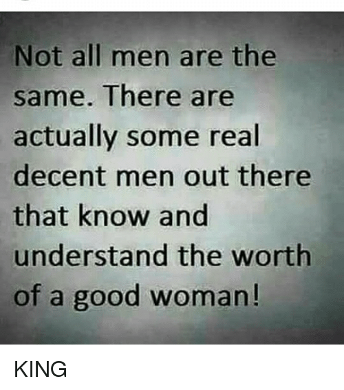 Not All Men Are the Same There Are Actually Some Real ...