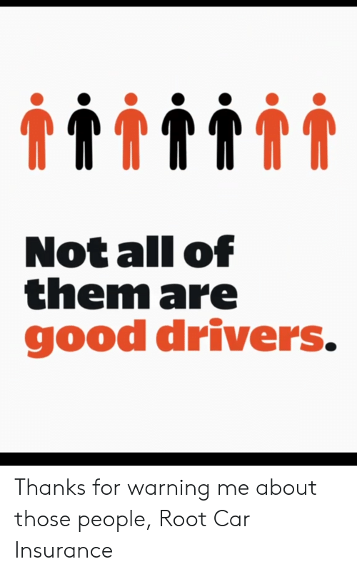 Not All Of Them Are Good Drivers Thanks For Warning Me About Those