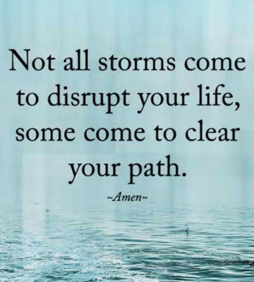 Life, Memes, and 🤖: Not all storms come  to disrupt your life,  some come to clear  your path  Amen