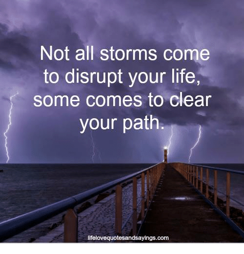 Not All Storms Come to Disrupt Your Life Some Comes to ...