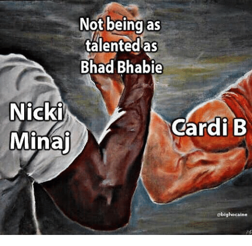 Nicki Minaj, Dank Memes, and Cardi B: Not being as  talented as  Bhad Bhabie  Nicki  Minaj  Cardi B  bighocaine