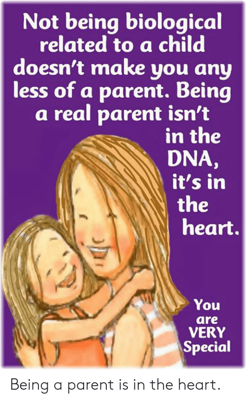 Memes, Heart, and 🤖: Not being biological  related to a child  doesn't make you any  less of a parent. Being  a real parent isn't  in the  DNA,  it's in  the  heart.  You  are  VERY  Special Being a parent is in the heart.