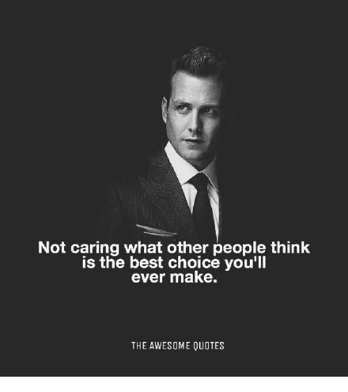 Quotes About Not Caring What Others Think Amazing Not Caring What Other People Think Is The Best Choice You'll Ever