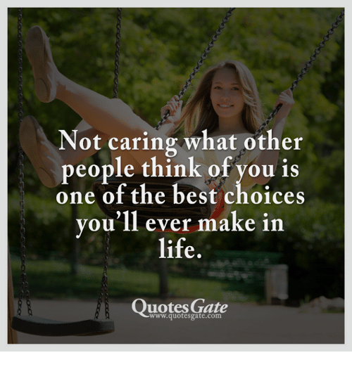 Not Caring What Other People Think Of You Is One Of The Best Choices