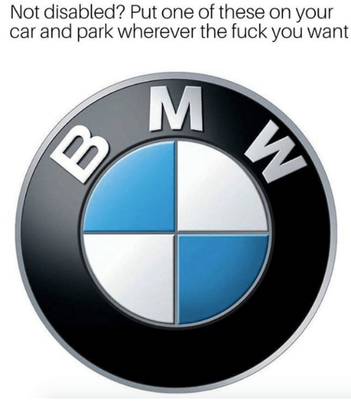 Fuck You, Fuck, and Car: Not disabled? Put one of these on your  car and park wherever the fuck you want